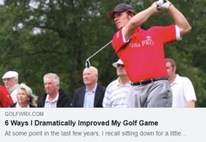 6 Ways I Dramatically Improved My Golf Game
