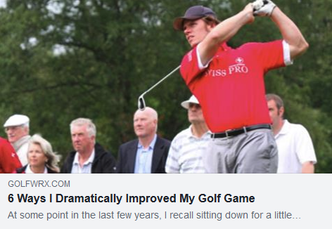 6 Ways I Dramatically Improved My Golf Game